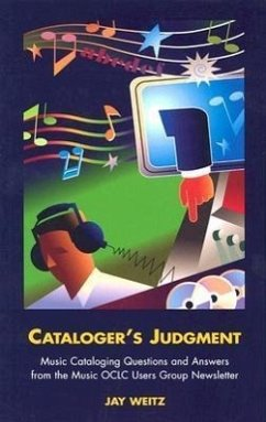 Cataloger's Judgment: Music Cataloging Questions and Answers from the Music OCLC Users Group Newsletter - Weitz, Jay