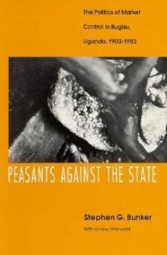 Peasants Against the State: The Politics of Market Control in Bugisu, Uganda, 1900-1983 - Bunker, Stephen G.