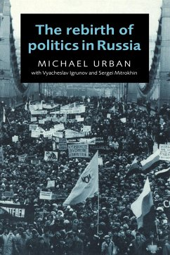 The Rebirth of Politics in Russia - Michael, Urban Vyacheslav, Igrunov Sergei, Mitrokhin