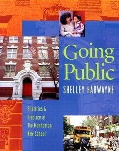 Going Public: Priorities & Practice at the Manhattan New School - Harwayne, Shelley