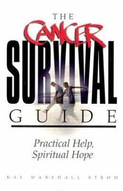 The Cancer Survival Guide: Practical Help, Spiritual Hope - Strom, Kay Marshall