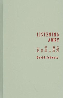 Listening Awry: Music and Alterity in German Culture - Schwarz, David