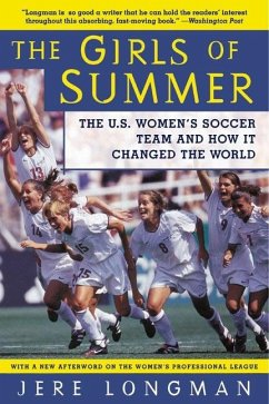 The Girls of Summer: The U.S. Women's Soccer Team and How It Changed the World - Longman, Jere