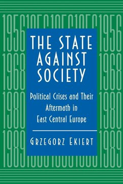 The State Against Society: Political Crises and Their Aftermath in East Central Europe - Ekiert, Grzegorz