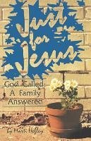 Just for Jesus: God Called, a Family Answered - Hefley, Marti