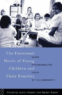 The Emotional Needs of Young Children and Their Families: Using Psychoanalytic Ideas in the Community - Bower, Marion / Trowell, Judith (eds.)