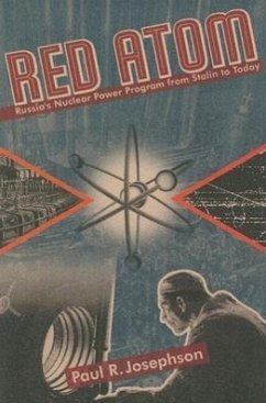 Red Atom: Russia's Nuclear Power Program from Stalin to Today - Josephson, Paul R.