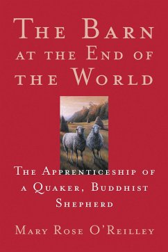 The Barn at the End of the World: The Apprenticeship of a Quaker, Buddhist Shepherd - O'Reilley, Mary Rose