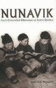 Nunavik: Inuit-Controlled Education in Arctic Quebec - Vick-Westgate, Ann