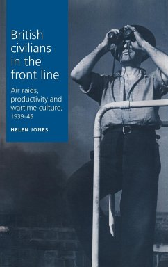 British Civilians in the Front Line: Air Raids, Productivity and Wartime Culture, 1939-45 - Jones, Helen