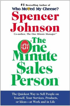 The One Minute Sales Person: The Quickest Way to Sell People on Yourself, Your Services, Products, or Ideas--At Work and in Life - Johnson, Spencer M. D.