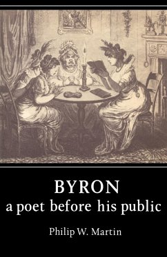 Byron: A Poet Before His Public - Martin, Philip W.