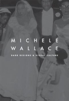 Dark Designs and Visual Culture - Wallace, Michele Wallace, Michele Wallace