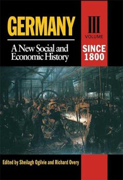 Germany: A New Social and Economic History Volume 3: Since 1800 - Ogilvie, Sheilagh Overy, Richard J. Scribner, Robert W.