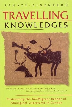 Travelling Knowledges: Positioning the Im/Migrant Reader of Aboriginal Literatures in Canada - Eigenbrod, Renate