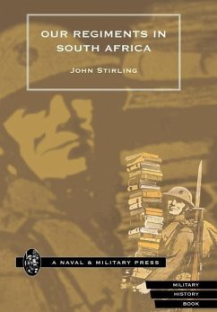 Our Regiments in South Africa 1899-1902. - Stirling, John D. By John Stirling