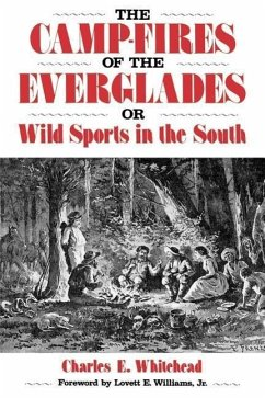 Camp-Fires of the Everglades: Or Wild Sports in the South - Whitehead, Charles E.