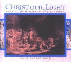 Christ Our Light: Praying with Rembrandt's Etchings of the Life of Christ - Boyd, Anne Margot