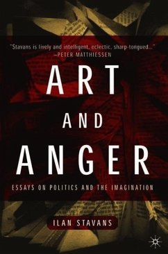 Art and Anger: Essays on Politics and the Imagination - Stavans, Ilan