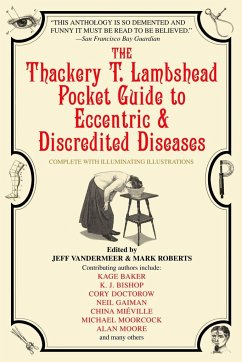 The Thackery T. Lambshead Pocket Guide to Eccentric & Discredited Diseases - Roberts, Mark VanderMeer, Jeff