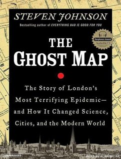 The Ghost Map: The Story of London's Most Terrifying Epidemic--And How It Changed Science, Cities, and the Modern World - Johnson, Steven