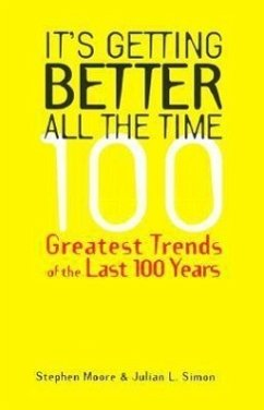 It's Getting Better All the Time: 101 Greatest Trends of the Last 100 Years - Moore, Stephen Simon, Julian L.