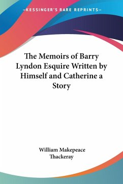 The Memoirs of Barry Lyndon Esquire Written by Himself and Catherine a Story - Thackeray, William Makepeace