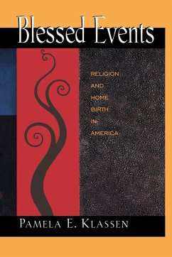 Blessed Events: Religion and Home Birth in America - Klassen, Pamela E.