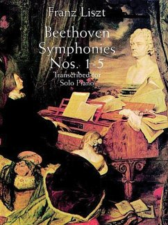 Beethoven Symphonies Nos. 1-5 Transcribed for Solo Piano - Liszt, Franz Classical Piano Sheet Music Beethoven, Ludwig Van