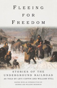 Fleeing for Freedom: Stories of the Underground Railroad as Told by Levi Coffin and William Still - Hendrick, George