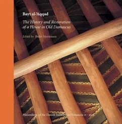 Bayt Al-'Aqqad: The History and Restoration of a House in Old Damascus - Herausgeber: Mortensen, Peder