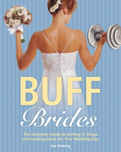 Buff Brides: The Complete Guide to Getting in Shape and Looking Great for Your Wedding Day - Fleming, Sue