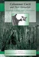 Columnar Cacti and Their Mutualists: Evolution, Ecology, and Conservation - Herausgeber: Fleming, Theodore H. Valiente-Banuet, Alfonso