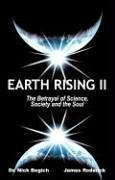 Earth Rising II: The Betrayal of Science, Society and the Soul - Begich, Nick Roderick, James