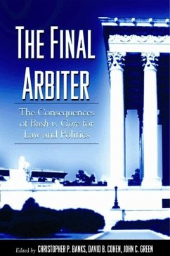 The Final Arbiter: The Consequences of Bush Vs. Gore for Law and Politics - Herausgeber: Banks, Christopher P. Green, John Clifford Cohen, David B.