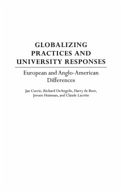 Globalizing Practices and University Responses: European and Anglo-American Differences - Currie, Jan Deangelis, Richard de Boer, Harry