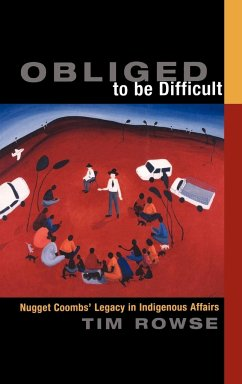 Obliged to Be Difficult: Nugget Coombs' Legacy in Indigenous Affairs - Rowse, Tim