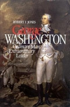 George Washington: Ordinary Man, Extraordinary Leader - Jones, Robert Francis