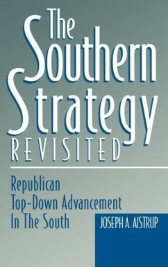 The Southern Strategy Revisited: Republican Top-Down Advancement in the South - Aistrup, Josph A. Aistrip, Joseph A. Aistrup, Joseph A.
