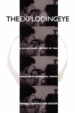 Exploding Eye: A Re-Visionary History of 1960s American Experimental Cinema - Dixon, Wheeler Winston