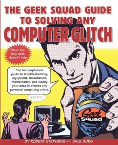 The Geek Squad Guide to Solving Any Computer Glitch - Stephens, Robert