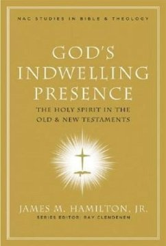 God's Indwelling Presence: The Holy Spirit in the Old & New Testaments - Hamilton, James M. , Jr.