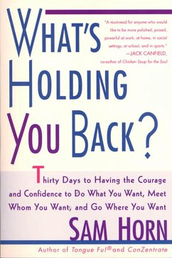 What's Holding You Back?: 30 Days to Having the Courage and Confidence to Do What You Want, Meet Whom You Want, and Go Where You Want - Horn, Sam