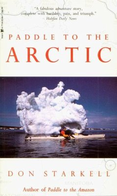 Paddle to the Arctic: The Incredible Story of a Kayak Quest Across the Roof of the World - Starkell, Don