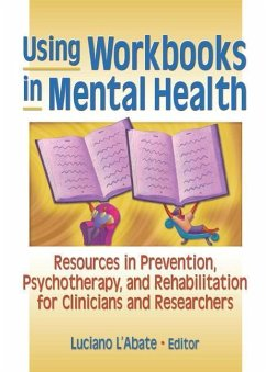 Using Workbooks in Mental Health: Resources in Prevention, Psychotherapy, and Rehabilitation for Clinicians and Researchers - Herausgeber: L'Abate, Luciano
