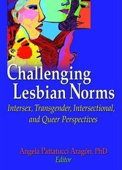 Challenging Lesbian Norms: Intersex, Transgender, Intersectional, and Queer Perspectives - Herausgeber: Aragon, Angela Pattatucci