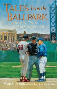 Tales from the Ballpark Tales from the Ballpark: More of the Greatest True Baseball Stories Ever Told More of the Greatest True Baseball Stories Ever - Shannon, Mike Shannon, Mark