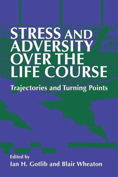Stress and Adversity Over the Life Course: Trajectories and Turning Points - Gotlib, Ian H. / Wheaton, Blair (eds.)