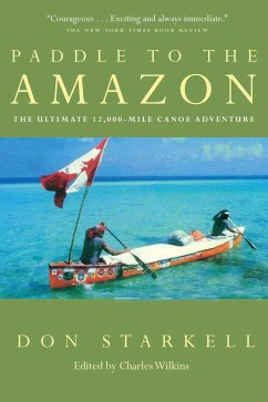 Paddle to the Amazon: The Ultimate 12,000-Mile Canoe Adventure - Starkell, Don