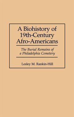 A Biohistory of 19th-Century Afro-Americans: The Burial Remains of a Philadelphia Cemetery - Rankin-Hill, Lesley M.